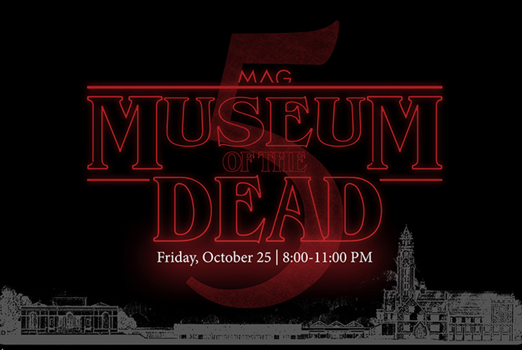 MAG Museum of the Dead, Friday, October 25 from 8:00-11:00PM